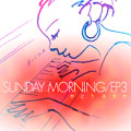 SUNDAY MORNING EP3